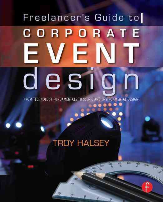 Freelancer's Guide to Corporate Event Design By Halsey, Troy